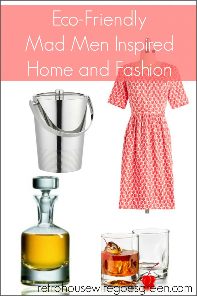 Eco-Friendly, Mad Men Inspired Home and Fashion