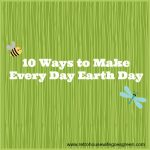 10 Ways to Make it Earth Day Every Day