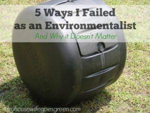 5 Ways I Failed as an Environmentalist