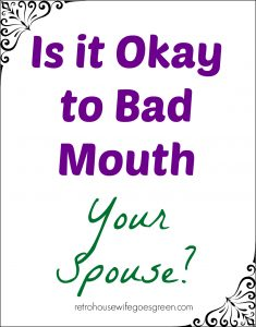 Is it Okay to Bad Mouth Your Spouse?