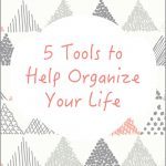 5 Tools to Help Organize Your Life