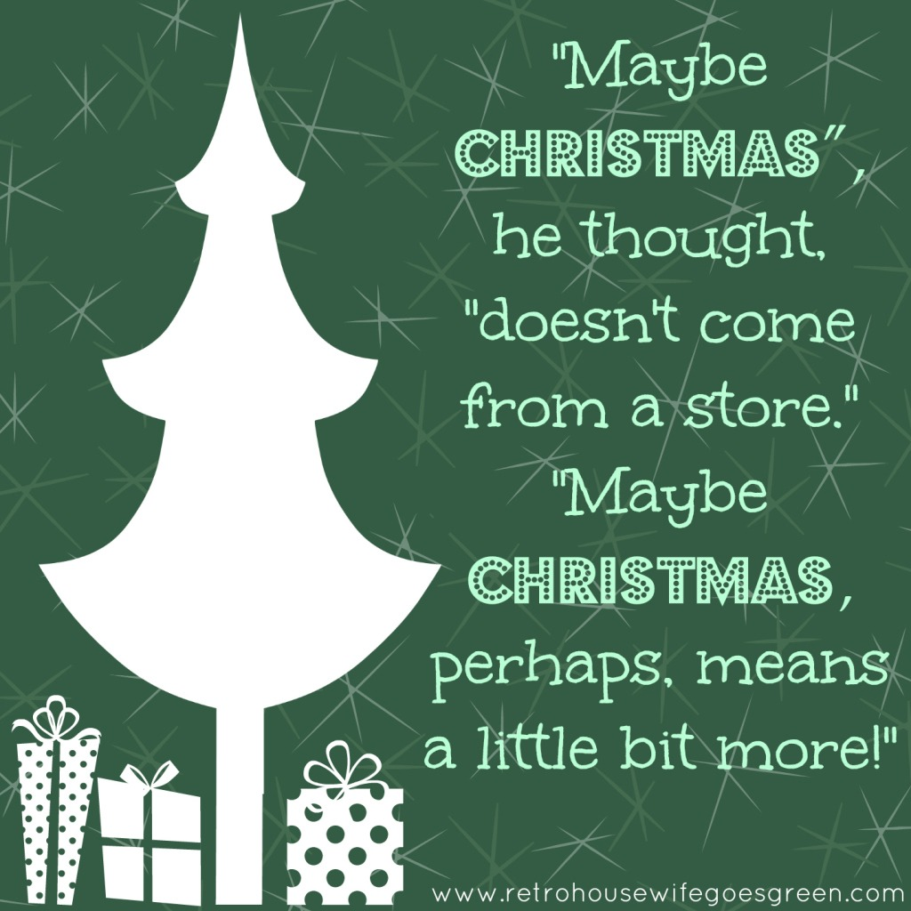 """Green background with white tree and """"Maybe Christmas"""" he thought, """"doesn't come from a store."""" """"Maybe Christmas perhaps, means a little bit more!"""" text"""