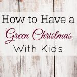 How to Have a Green Christmas With Kids