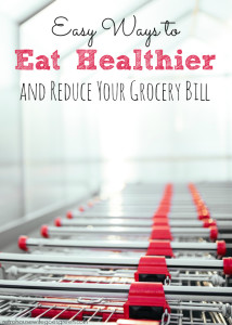 Easy Ways to Eat Healthier and Reduce Your Grocery Bill