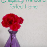 5 Ways to Show Hospitality Without a Perfect Home