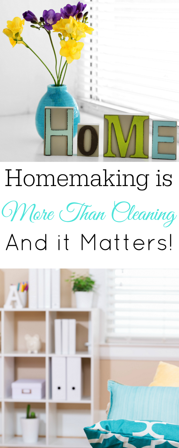 "Picture of flowers and home sign and living room with text ""Homemaking is more than cleaning and it matters"""