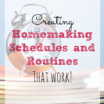 Creating Homemaking Schedules & Routines