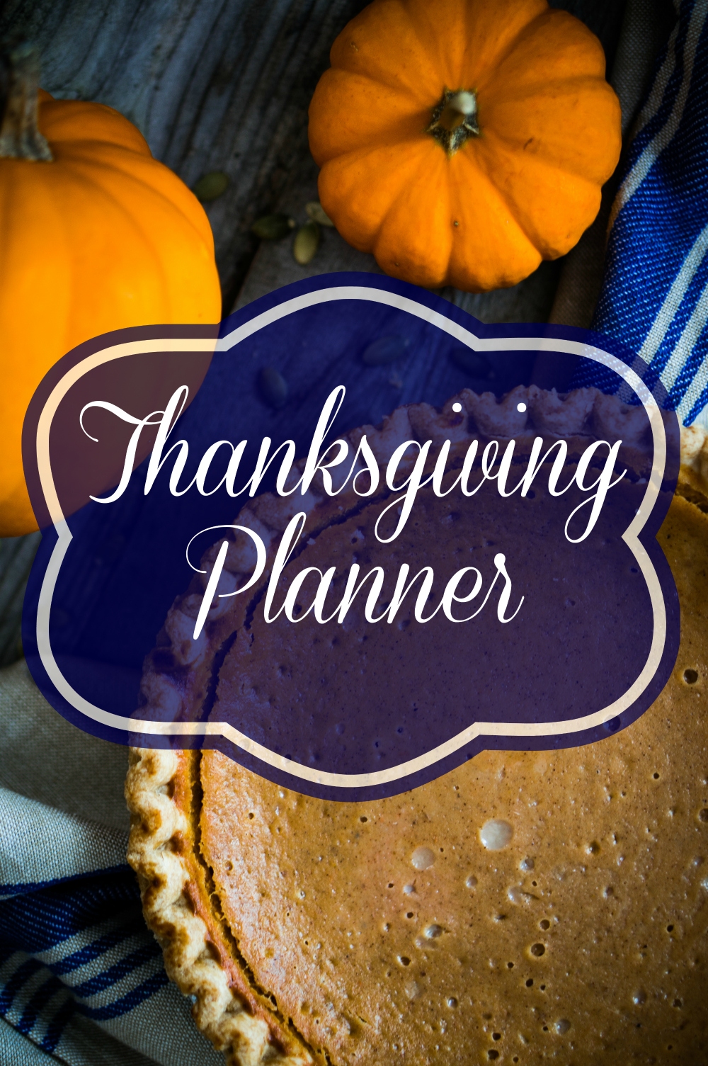 pumpkins and pumpkin pie on table with text that reads thanksgiving planner