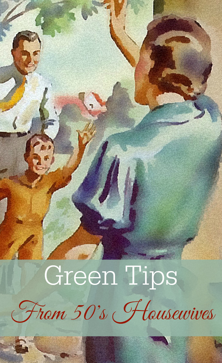 Green Tips from 50's Housewives, Green Living, Eco-friendly, Earth Day