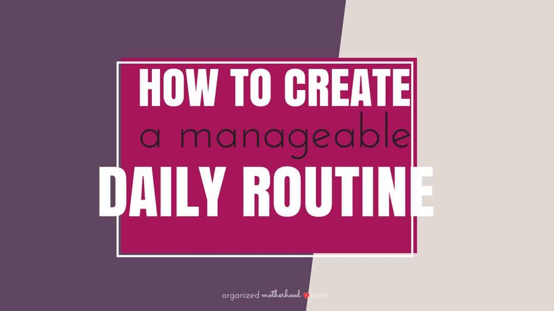 """text reading """"how to create a manageable daily routine"""""""