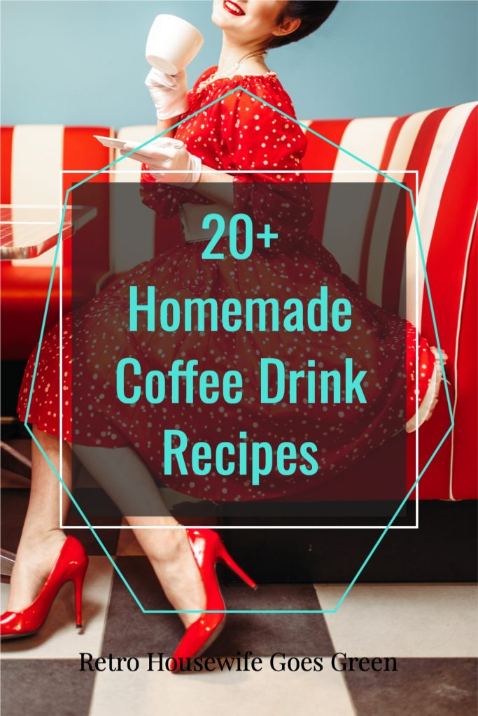 retro housewife in red dress sitting in diner drinking coffee with text that reads 20+ homemade coffee drink recipes