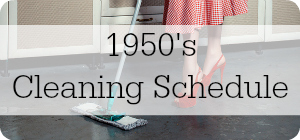 woman cleaning in heals with text 1950's cleaning schedule