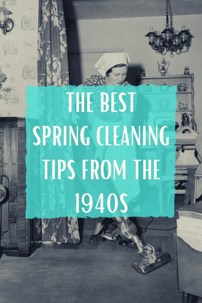 black and white photo of 1940s housewife vacuuming with text overlay the best spring cleaning tips from the 1940s